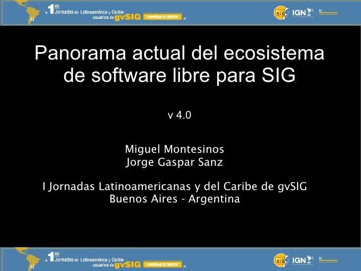 Panorama actual del ecosistema   de software libre para SIG                        v 4.0                  Miguel Montesino...