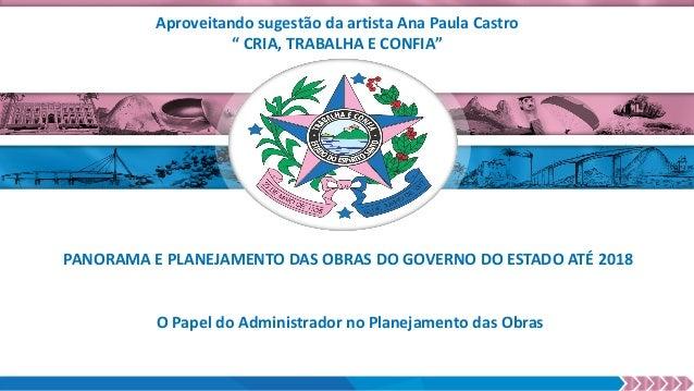 PANORAMA E PLANEJAMENTO DAS OBRAS DO GOVERNO DO ESTADO ATÉ 2018 O Papel do Administrador no Planejamento das Obras Aprovei...