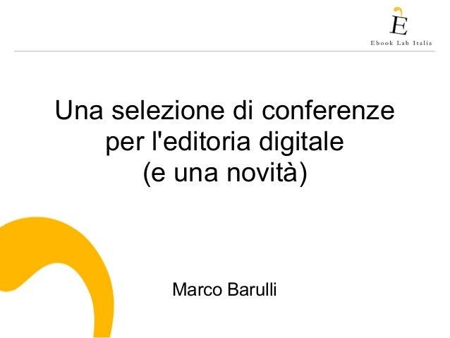 Una selezione di conferenze per l'editoria digitale (e una novità) Marco Barulli