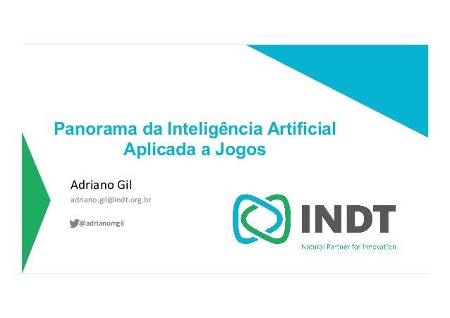 LBI - Microsoft Panorama da Inteligência Artificial Aplicada a Jogos Adriano  Gil   adriano.gil@indt.org.br   @adria...