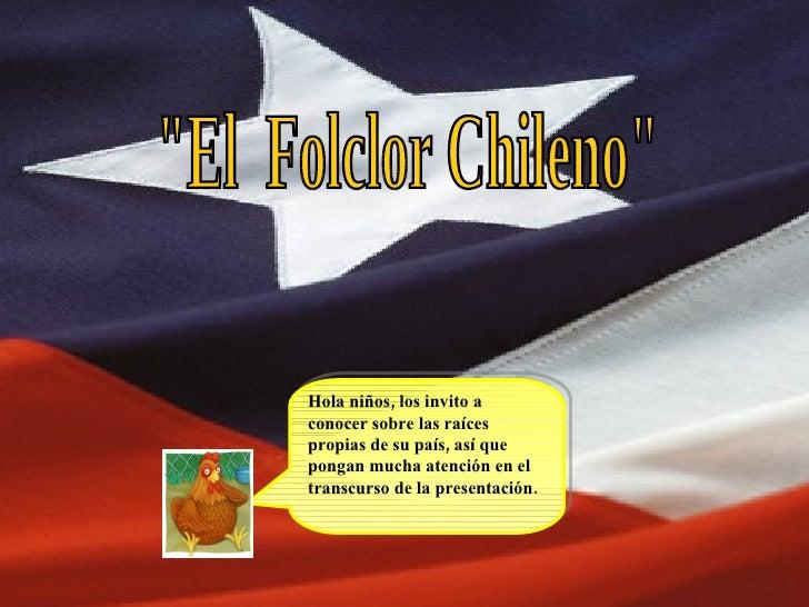 """""""El  Folclor Chileno"""" Hola niños, los invito a conocer sobre las raíces propias de su país, así que pongan mucha..."""