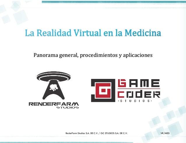 RederFarm Studios S.A. DE C.V. / GC STUDIOS S.A. DE C.V. VR/MED Panorama general, procedimientos y aplicaciones