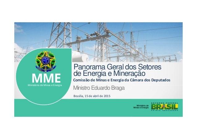 Ministro Eduardo Braga Panorama Geral dos Setores de Energia e Mineração Comissão de Minas e Energia da Câmara dos Deputad...