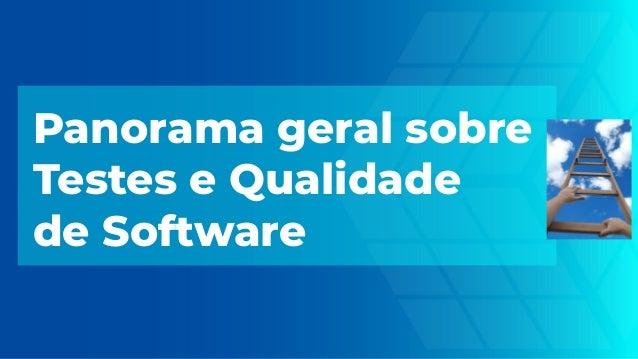 Panorama geral sobre Testes e Qualidade de Software
