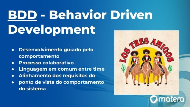 BDD - Behavior Driven Development ● Desenvolvimento guiado pelo comportamento ● Processo colaborativo ● Linguagem em comum...