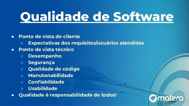 Qualidade de Software ● Ponto de vista do cliente ○ Expectativas dos requisitos/usuários atendidas ● Ponto de vista técnic...