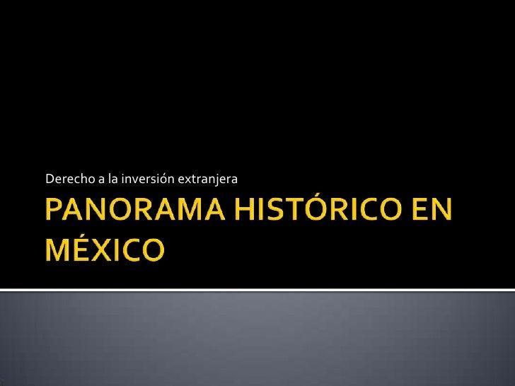 PANORAMA HISTÓRICO EN MÉXICO<br />Derecho a la inversión extranjera<br />