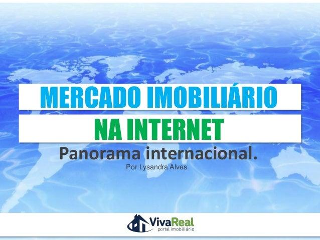MERCADO IMOBILIÁRIO    NA INTERNET Panorama internacional.                 Por Lysandra Alves    Realização               ...