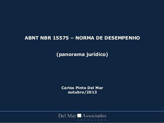 ABNT NBR 15575 – NORMA DE DESEMPENHO (panorama jurídico) Carlos Pinto Del Mar outubro/2013