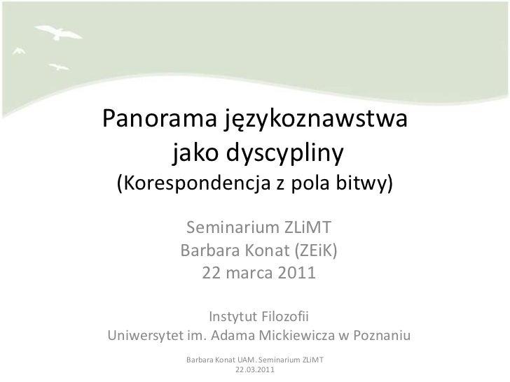 Panorama językoznawstwa jako dyscypliny(Korespondencja z pola bitwy)<br />Seminarium ZLiMT<br />Barbara Konat (ZEiK)<br />...