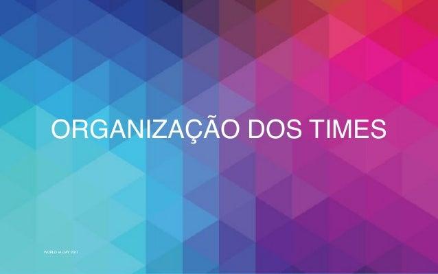 WORLD IA DAY 2017 ORGANIZAÇÃO DOS TIMES