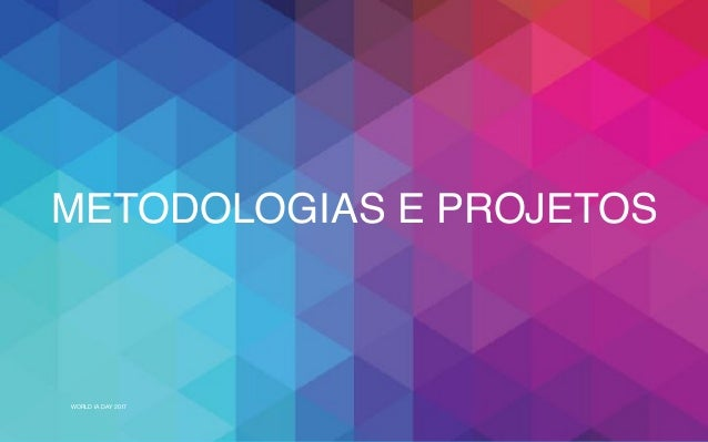 WORLD IA DAY 2017 METODOLOGIAS E PROJETOS