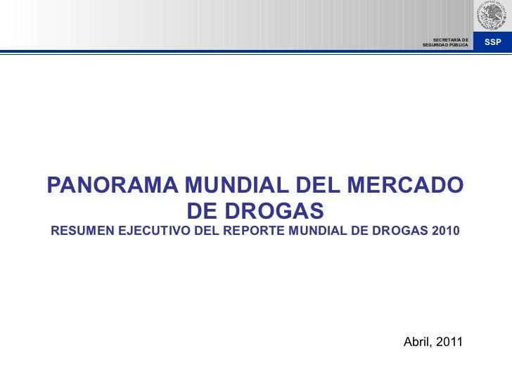PANORAMA MUNDIAL DEL MERCADO DE DROGAS RESUMEN EJECUTIVO DEL REPORTE MUNDIAL DE DROGAS 2010 Abril, 2011