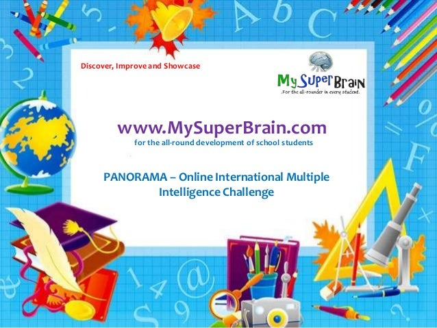 Discover, Improve and Showcase  www.MySuperBrain.com  swww  for the all-round development of school students  PANORAMA – O...