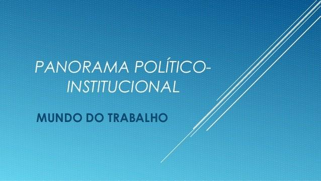 PANORAMA POLÍTICO- INSTITUCIONAL MUNDO DO TRABALHO