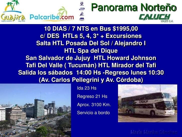 Panorama Norteño<br />10 DIAS / 7 NTS en Bus $1995,00      <br />c/ DES  HTLs 5, 4, 3* + Excursiones<br />Salta HTL Posada...