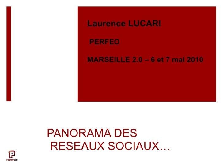 PANORAMA DES  RESEAUX SOCIAUX… Laurence LUCARI  PERFEO MARSEILLE 2.0 – 6 et 7 mai 2010