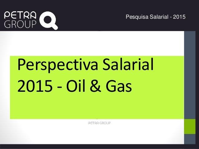 Pesquisa Salarial - 2015 Perspectiva Salarial 2015 - Oil & Gas