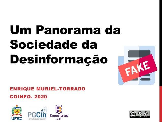 Um Panorama da Sociedade da Desinformação ENRIQUE MURIEL-TORRADO COINFO. 2020