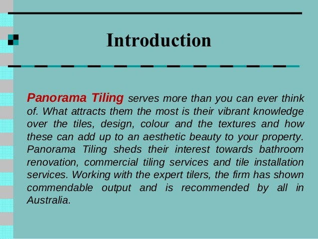 Introduction Panorama Tiling serves more than you can ever think of. What attracts them the most is their vibrant knowledg...