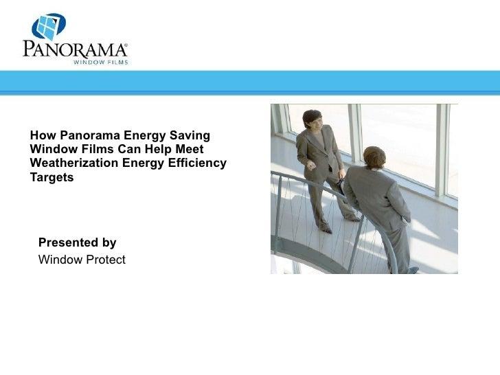 How Panorama Energy Saving Window Films Can Help Meet Weatherization Energy Efficiency Targets Presented by Window Protect
