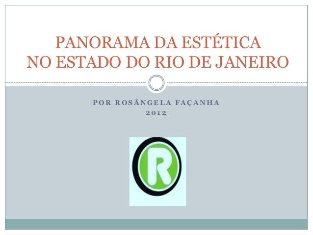 PANORAMA DA ESTÉTICANO ESTADO DO RIO DE JANEIRO      POR ROSÂNGELA FAÇANHA               2012