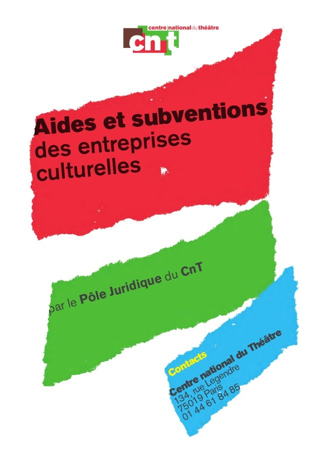 par le Pôle Juridique du CnT Contacts Centre national du Théâtre 134, rue Legendre 75019 Paris 01 44 61 84 85 Aides et sub...