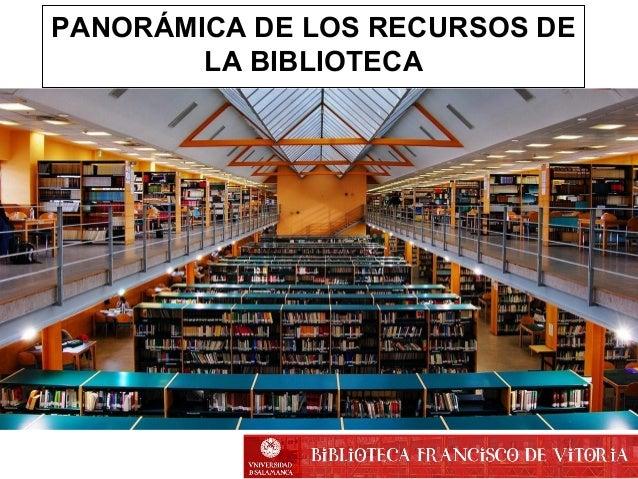 PANORÁMICA DE LOS RECURSOS DE LA BIBLIOTECA