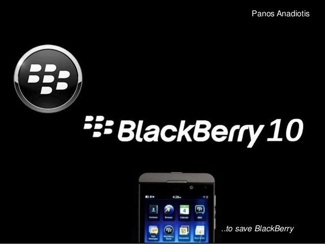 Panos Anadiotis  BLACKBERRY Blackberry 10 to save Blackberry  ..to save BlackBerry