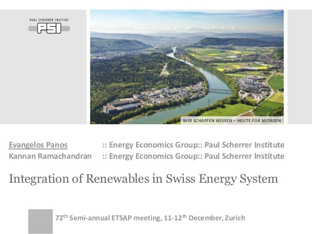 WIR SCHAFFEN WISSEN – HEUTE FÜR MORGEN Integration of Renewables in Swiss Energy System Evangelos Panos :: Energy Economic...