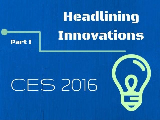 Headlining Innovations CES 2016 Part I