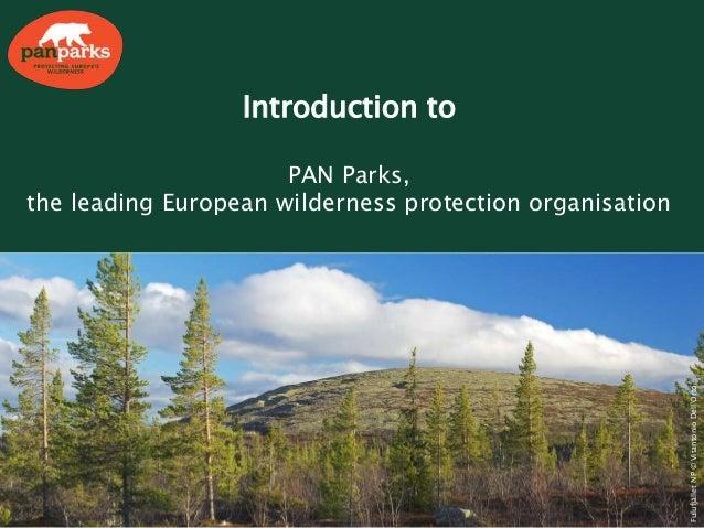 Introduction toPAN Parks,the leading European wilderness protection organisationFulufjälletNP©VitantonioDell'Orto