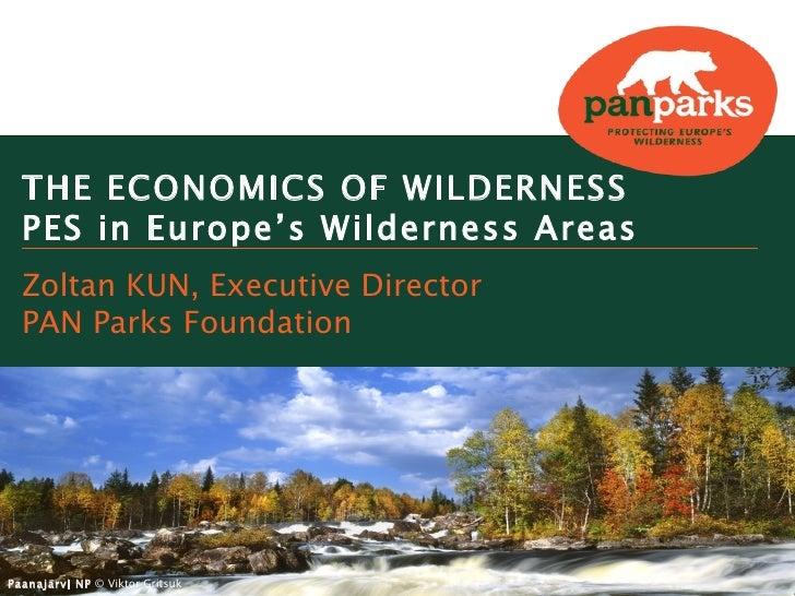 THE ECONOMICS OF WILDERNESS  PES in Europe's Wilderness Areas  Zoltan KUN, Executive Director  PAN Parks FoundationPaanajä...