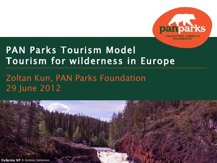 PAN Parks Tourism Model  Tourism for wilderness in Europe  Zoltan Kun, PAN Parks Foundation  29 June 2012Oulanka NP © Kimm...