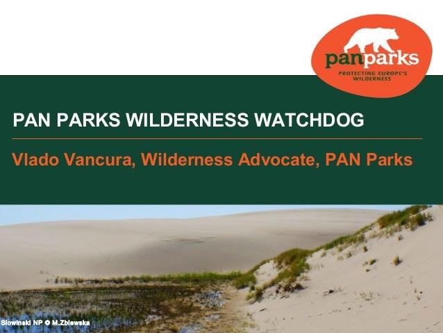 PAN PARKS WILDERNESS WATCHDOG Vlado Vancura, Wilderness Advocate, PAN Parks  Slowinski NP © M.Zblewska