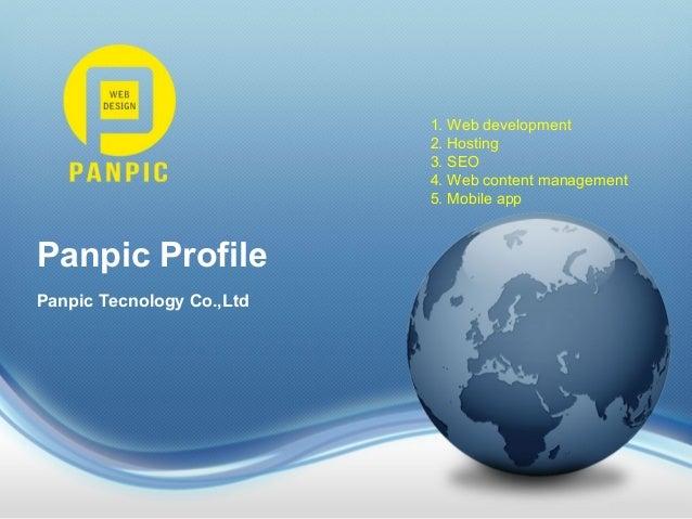 Panpic Profile Panpic Tecnology Co.,Ltd 1. Web development 2. Hosting 3. SEO 4. Web content management 5. Mobile app