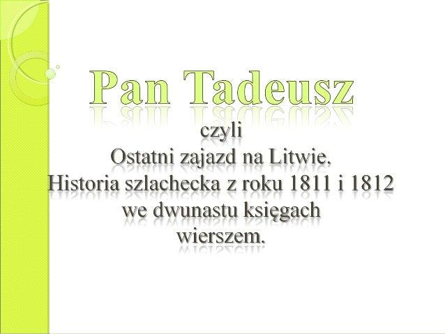  Pan – szlachcic z pochodzenia  Tadeusz – tytułowy bohater epopei  Ostatni – częsty przymiotnik w epopei; ukazuje Polsk...