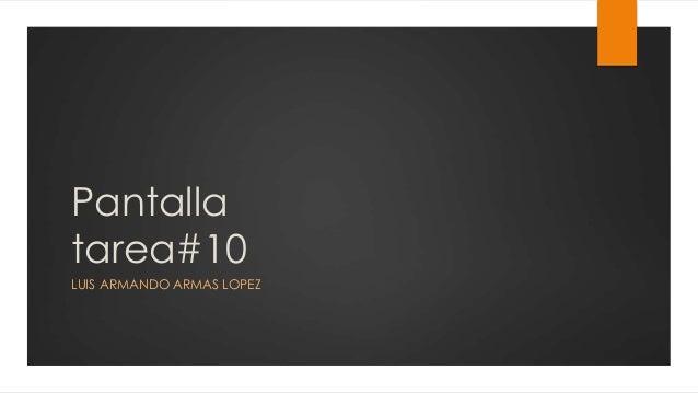 Pantalla tarea#10 LUIS ARMANDO ARMAS LOPEZ