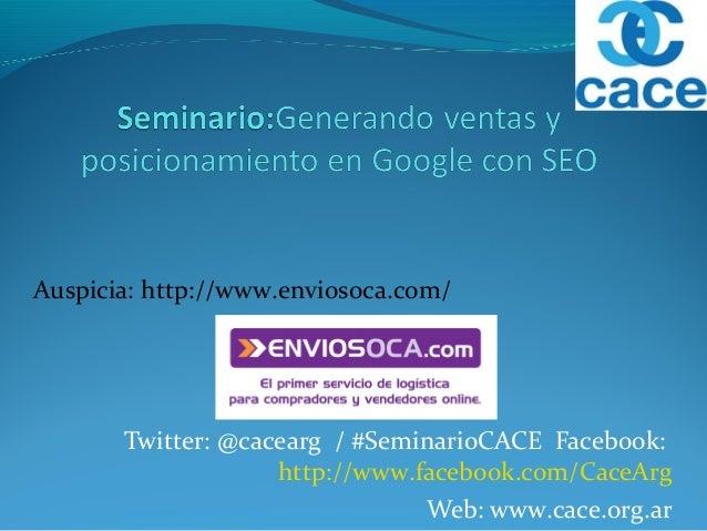Twitter: @cacearg / #SeminarioCACE Facebook: http://www.facebook.com/CaceArg Web: www.cace.org.ar Auspicia: http://www.env...