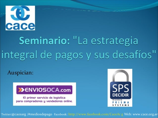 Twitter:@cacearg /#mediosdepago Facebook: http://www.facebook.com/CaceAr g Web: www.cace.org.arAuspician: