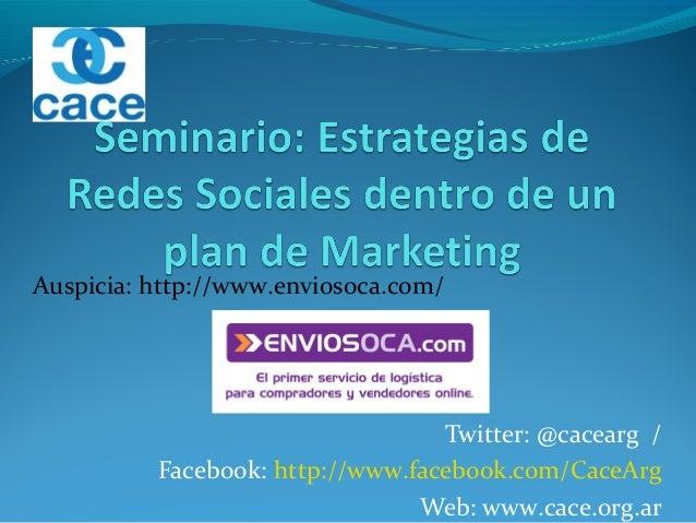 Twitter: @cacearg / Facebook: http://www.facebook.com/CaceArg Web: www.cace.org.ar Auspicia: http://www.enviosoca.com/