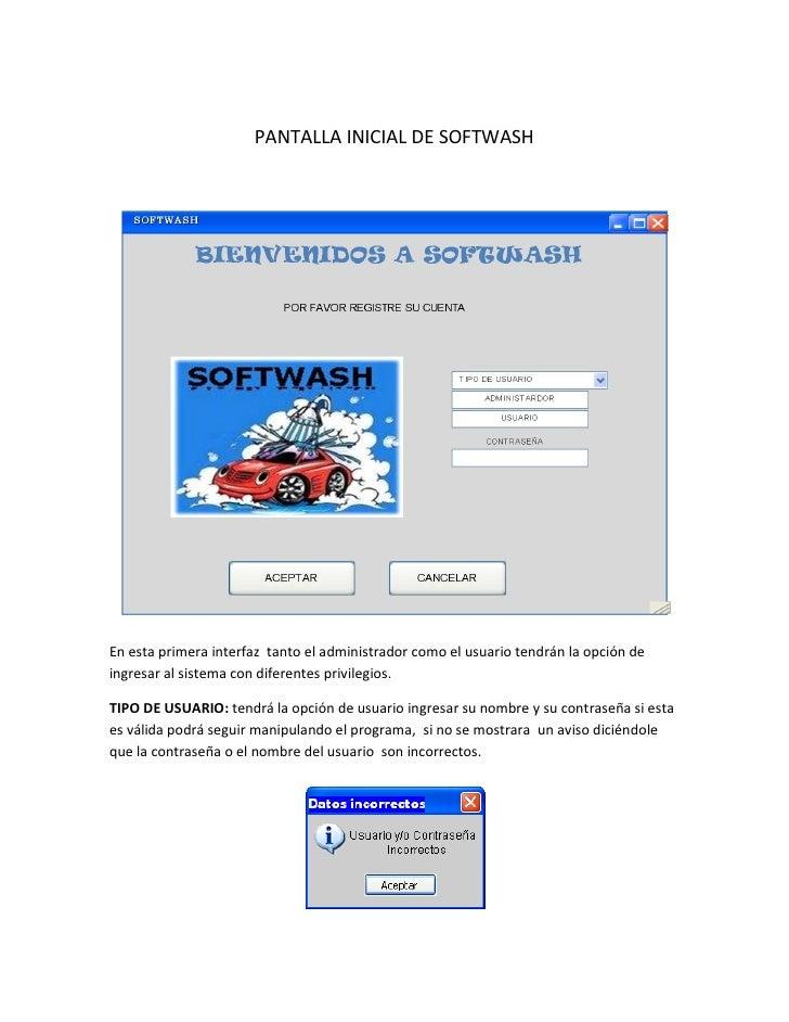 PANTALLA INICIAL DE SOFTWASH     En esta primera interfaz tanto el administrador como el usuario tendrán la opción de ingr...
