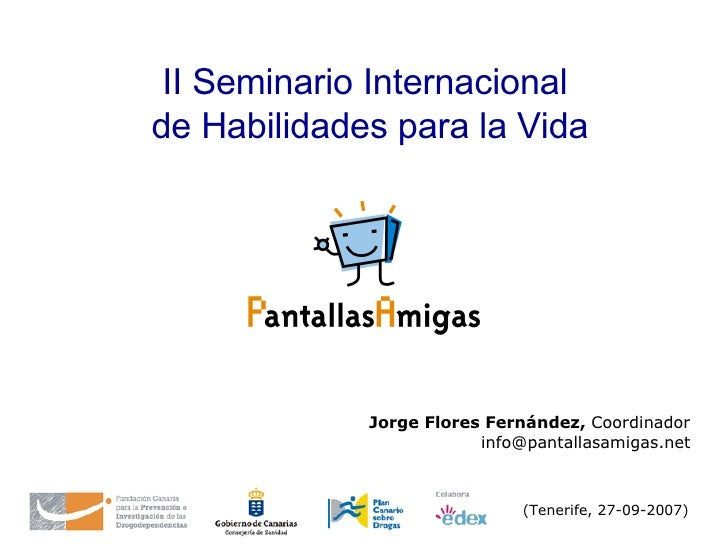 (Tenerife, 27-09-2007)   Jorge Flores Fernández,  Coordinador [email_address] II Seminario Internacional  de Habilidades p...