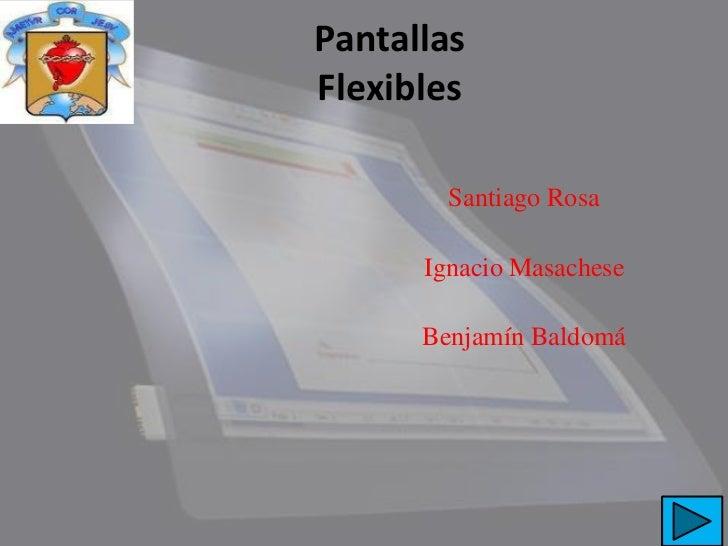 PantallasFlexibles        Santiago Rosa      Ignacio Masachese      Benjamín Baldomá