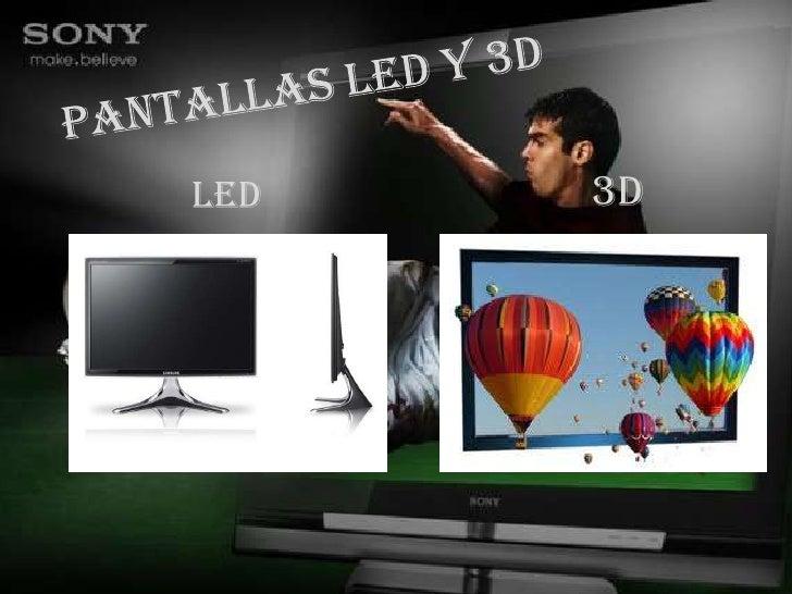 Pantallas LEd Y 3D<br />3D<br />LED<br />