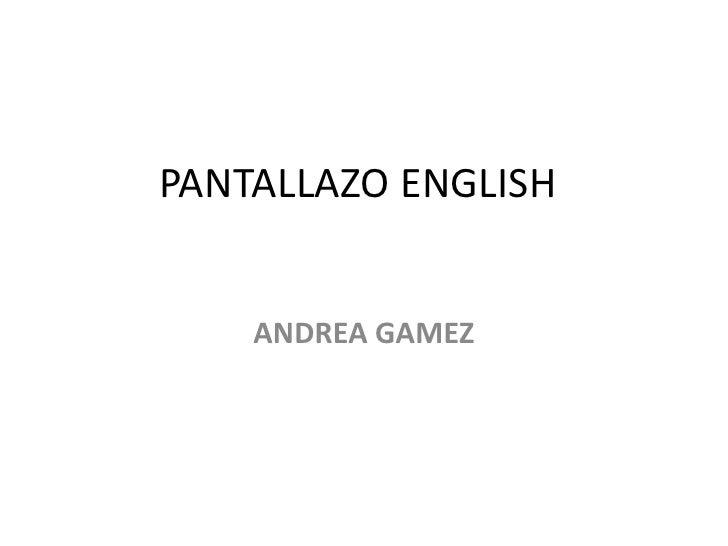 PANTALLAZO ENGLISH    ANDREA GAMEZ