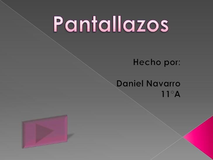 Pantallazos<br />Hecho por:<br />Daniel Navarro<br />11°A<br />