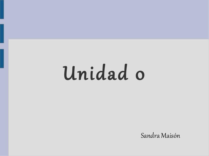 Unidad 0       Sandra Maisón