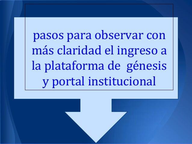pasos para observar conmás claridad el ingreso a PASO POR PASO PARAla plataforma de génesis   VER LA MISIÓN Y  y portal in...