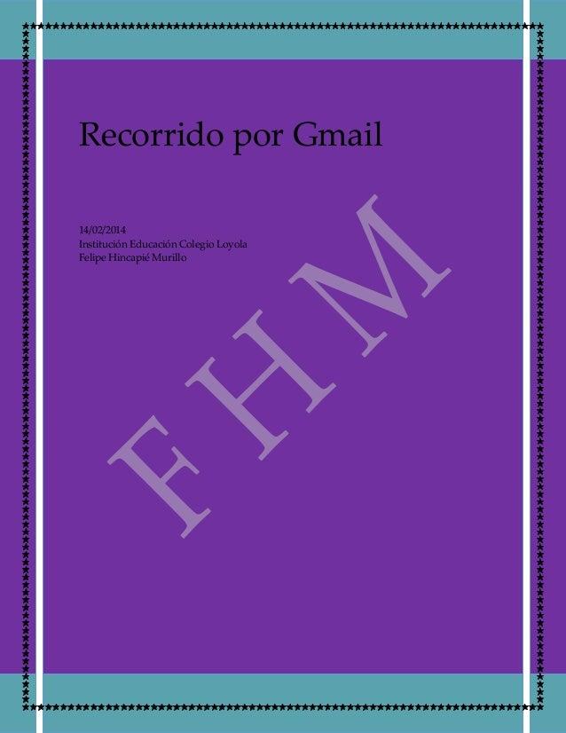 Recorrido por Gmail 14/02/2014 Institución Educación Colegio Loyola Felipe Hincapié Murillo